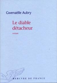 Gwenaëlle Aubry - Le diable détacheur.