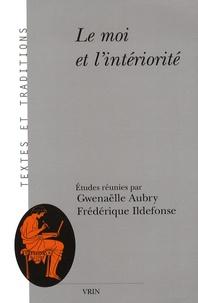 Gwenaëlle Aubry et Frédérique Ildefonse - Le moi et l'intériorité.