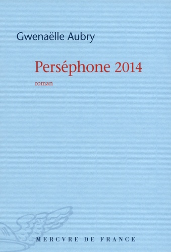 Gwenaëlle Aubry - Perséphone 2014.