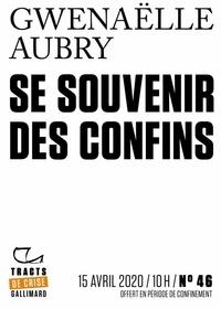 Gwenaëlle Aubry - Tracts de Crise (N°46) - Se souvenir des confins.