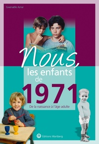 Gwenaëlle Aznar - Nous, les enfants de 1971 - De la naissance à l'age adulte.