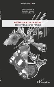 Gwenaëlle Bertrand et Maxime Favard - Poïétiques du design 4 - Conception, corps et fiction.