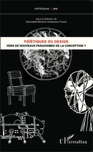Gwenaëlle Bertrand et Maxime Favard - Poïétiques du design - Vers de nouveaux paradigmes de la conception ?.