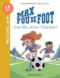 Vincent Caut et Gwenaelle Boulet - Max fou de foot, Tome 03 - Une fille dans l'équipe.