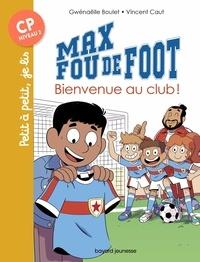 Gwénaëlle Boulet - Max fou de foot, Tome 07 - Bienvenue au club !.