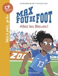 Gwénaëlle Boulet et Vincent Caut - Max fou de foot Tome 5 : Allez les bleues !.