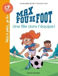 Gwénaëlle Boulet et Vincent Caut - Max fou de foot  : Une fille dans l'équipe !.