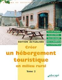 Gwenaëlle Bourhis et Géraldine Odoul - Créer un hébergement touristique en milieu rural - Tome 2.