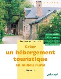 Gwenaëlle Bourhis et Géraldine Odoul - Créer un hébergement touristique en milieu rural - Tome 1.
