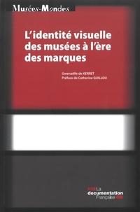 Gwenaëlle de Kerret - L'identité visuelle des musées à l'ère des marques.
