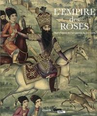Gwenaëlle Fellinger - L'empire des roses - Chefs d'oeuvres de l'art persan du XIXe siècle.