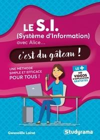 Gwenaëlle Lairet - Le S.I. (Système d'information) avec Alice... c'est du gâteau ! - Une méthode simple et efficace pour tous !.