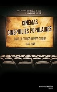 Gwénaëlle Le Gras et Geneviève Sellier - Cinémas et cinéphilies populaires dans la France d'après-guerre (1945-1958).