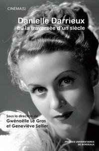 Gwénaëlle Le Gras et Geneviève Sellier - Danielle Darrieux ou la traversée d'un siècle.