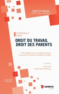 Droit du travail, droit des parents- 170 questions sur les congés parentaux, le contrat de travail, les prestations sociales - Gwenaëlle Leray pdf epub