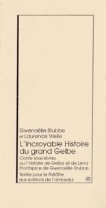 Gwenaëlle Stubbe et Laurence Vielle - L'incroyable histoire du grand Gelbe - Conte sous-lèvres ou l'Histoire de Gelbe et de Léna.