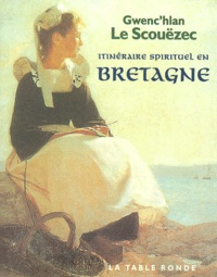 Gwenc'hlan Le Scouëzec - Itinéraire spirituel en Bretagne.