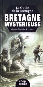Gwenc'hlan Le Scouëzec - Le guide de la Bretagne mystérieuse.
