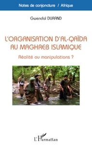 Gwendal Durand - L'organisation d'Al-Qaïda au maghreb islamique - Réalité ou manipulations ?.