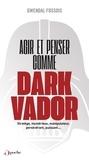 Gwendal Fossois - Agir et penser comme Dark Vador - Comment être plus heureux-euse tu apprendras.