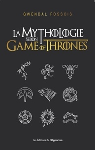 Gwendal Fossois - La mythologie selon Game of Thrones.