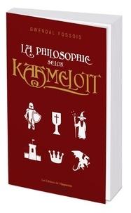 Gwendal Fossois - La philosophie selon Kaamelott.