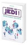 Gwendal Fossois - Soyez un Jedi - Survivre au bureau : mode d'emploi.