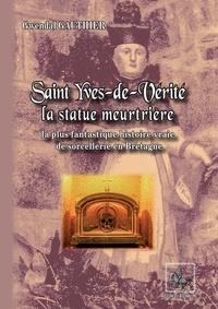 Gwendal Gauthier - Saint-Yves-de-Vérité - La statue meurtrière.