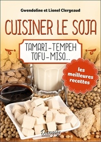 Gwendoline Clergeaud et Lionel Clergeaud - Cuisiner le soja - Tamari, tempeh, tofu, miso....