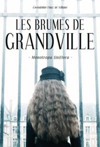 Gwendoline Finaz de Villaine - Les Brumes de Grandville Tome 1 : Monotropa Uniflora.