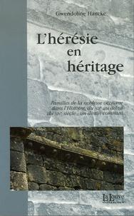 Gwendoline Hancke-Jolliot - L'hérésie en héritage - Familles de la noblesse occitane dans l'Histoire, du XIIe au début du XIVe siècle : un destin commun.