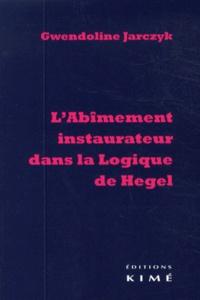 Gwendoline Jarczyk - L'abîmement instaurateur dans la logique de Hegel.