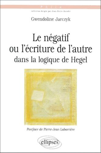 Gwendoline Jarczyk - Le négatif ou L'écriture de l'autre dans la Logique de Hegel.