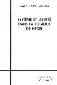 Gwendoline Jarczyk - Système et liberté dans la logique de Hegel. - 2ème édition revue et corrigée.