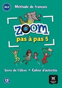 Gwendoline Le Ray et Jean-François Moulière - Zoom pas à pas 5 A2.2 Méthode de français. 1 CD audio