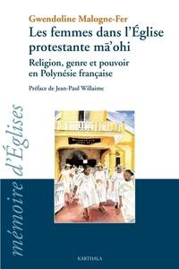Gwendoline Malogne-Fer - Les femmes dans l'église protestante ma'ohi - Religion, genre et pouvoir en Polynésie française.