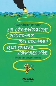 Gwendoline Raisson et Vincent Pianina - La légendaire histoire du colibri qui sauva l'Amazonie.