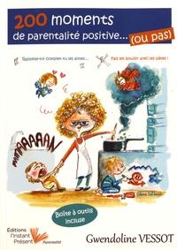 Gwendoline Vessot - 200 moments de parentalité positive... (ou pas).