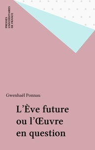 "Gwenhaël Ponnau - ""L'Eve future"" ou L'oeuvre en question."