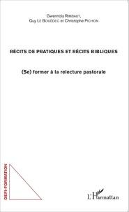 Gwennola Rimbaut et Guy Le Bouëdec - Récits de pratiques et récits bibliques - (Se) former à la relecture pastorale.