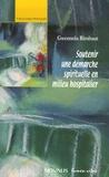 Gwennola Rimbaut - Soutenir une démarche spirituelle en milieu hospitalier - Analyse de dialogues vécus en aumônerie hospitalière et réflexion théologique pour l'action pastorale.