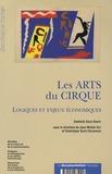 Gwénola David-Gibert et Jean-Michel Guy - Les Arts du Cirque - Logiques et enjeux économiques.