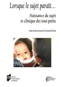 Gwénola Druel - Lorsque le sujet paraît... - Naissance du sujet et clinique des tout-petits.