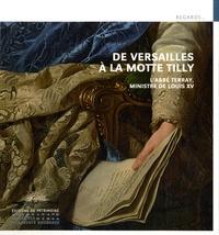 Gwenola Firmin et Vincent Bastien - De Versailles à la Motte Tilly - L'abbé Terray, ministre de Louis XIV.