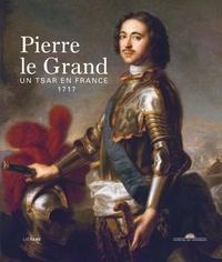 Gwenola Firmin et Francine-Dominique Liechtenhan - Pierre le Grand - Un tsar en France, 1717.