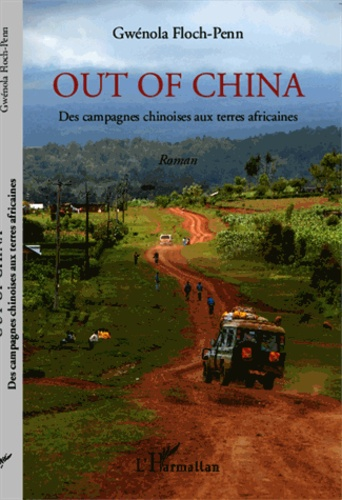 Out of China. Des campagnes chinoises aux terres africaines
