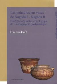 Gwenola Graff - Les peintures sur vases de Nagada I - Nagada II - Nouvelle approche sémiologique de l'iconographie prédynastique.