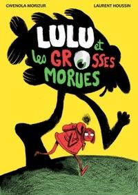 Gwénola Morizur et Laurent Houssin - Lulu et les grosses morues.