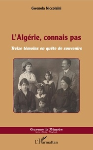 Gwenola Niccolaïni - L'Algérie, connais pas - Treize témoins en quête de souvenirs.