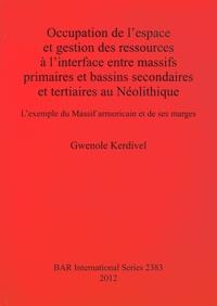 Gwenole Kerdivel - Occupation de l'espace et gestion des ressources à l'interface entre massifs primaires et bassins secondaires et tertiaires au Néolithique - L'exemple du Massif armoricain et de ses marges.